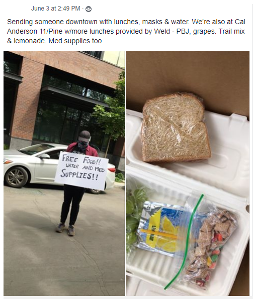 "Facebook post from June 3rd at 2:49pm reads, ""Sending someone downtown with lunches, masks & water. We're also at Cal Anderson 11/Pine w/more lunches provided by Weld - PBJ, grapes. Trail mix & lemonade. Med supplies too"" and is accompanied by two photos. The one to the left shows a person holding a handwritten sign that reads ""FREE FOOD!! WATER AND MED SUPPLIES!!"" The person is wearing a hat and face covering. The picture to the right shows food in an open cooler."